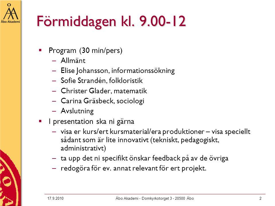 17.9.2010Åbo Akademi - Domkyrkotorget 3 - 20500 Åbo2 Förmiddagen kl. 9.00-12  Program (30 min/pers) –Allmänt –Elise Johansson, informationssökning –S