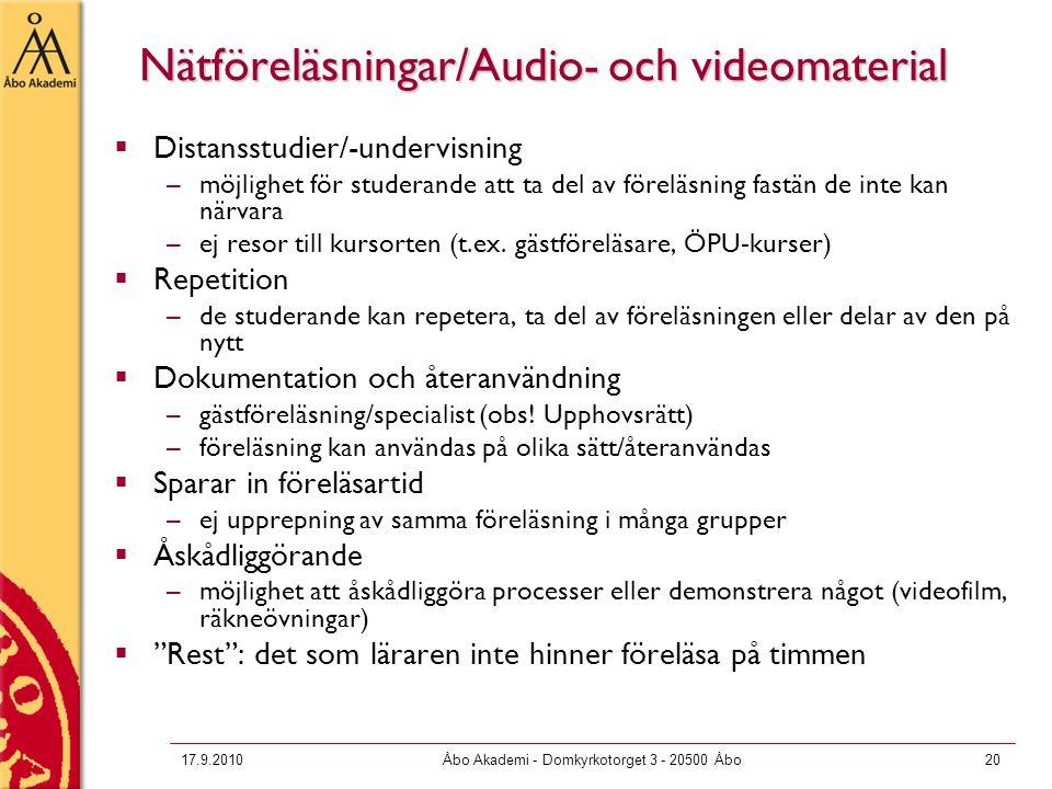 17.9.2010Åbo Akademi - Domkyrkotorget 3 - 20500 Åbo20 Nätföreläsningar/Audio- och videomaterial  Distansstudier/-undervisning –möjlighet för studeran