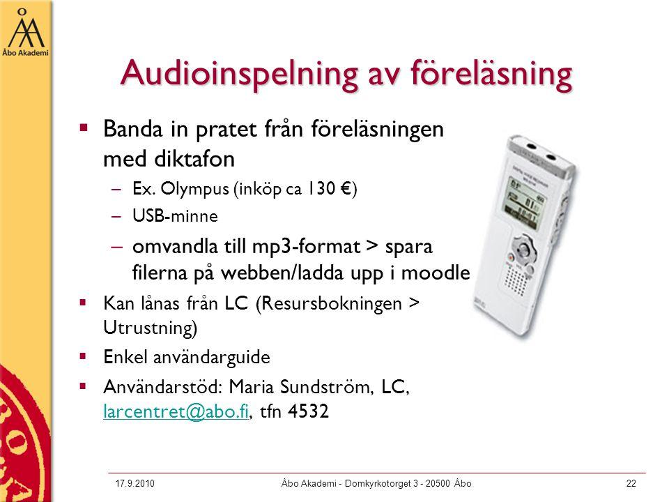 17.9.2010Åbo Akademi - Domkyrkotorget 3 - 20500 Åbo22 Audioinspelning av föreläsning  Banda in pratet från föreläsningen med diktafon –Ex. Olympus (i