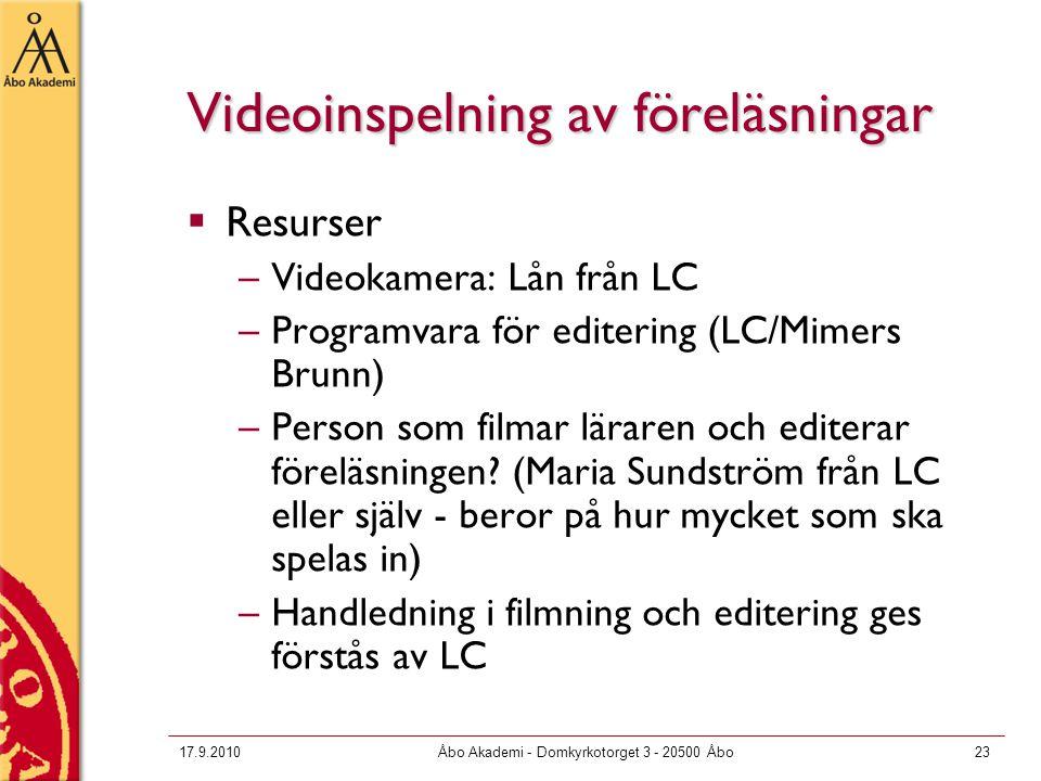 17.9.2010Åbo Akademi - Domkyrkotorget 3 - 20500 Åbo23 Videoinspelning av föreläsningar  Resurser –Videokamera: Lån från LC –Programvara för editering (LC/Mimers Brunn) –Person som filmar läraren och editerar föreläsningen.