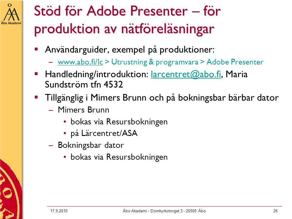 17.9.2010Åbo Akademi - Domkyrkotorget 3 - 20500 Åbo26 Stöd för Adobe Presenter – för produktion av nätföreläsningar  Användarguider, exempel på produ