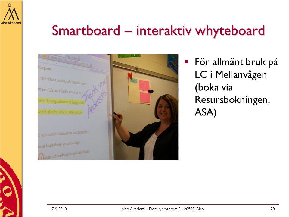 17.9.2010Åbo Akademi - Domkyrkotorget 3 - 20500 Åbo29 Smartboard – interaktiv whyteboard  För allmänt bruk på LC i Mellanvågen (boka via Resursboknin
