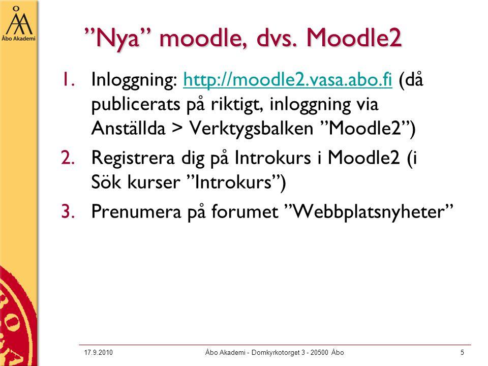 """17.9.2010Åbo Akademi - Domkyrkotorget 3 - 20500 Åbo5 """"Nya"""" moodle, dvs. Moodle2 1.Inloggning: http://moodle2.vasa.abo.fi (då publicerats på riktigt, i"""