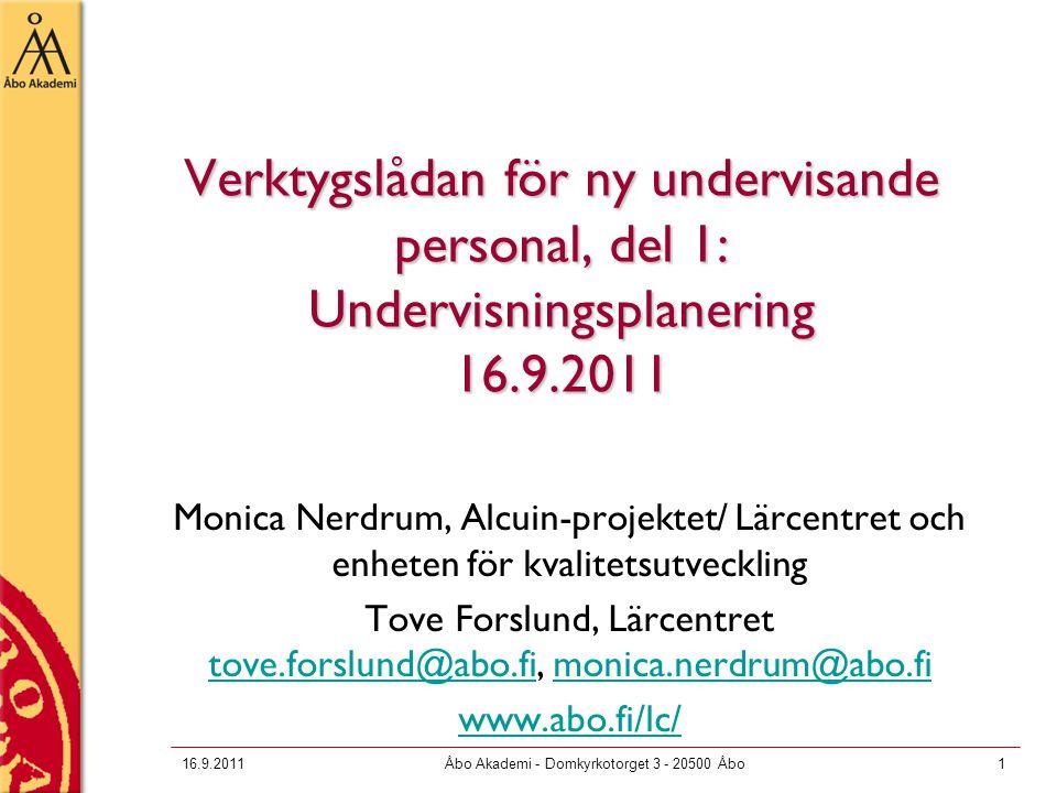 16.9.2011Åbo Akademi - Domkyrkotorget 3 - 20500 Åbo1 Verktygslådan för ny undervisande personal, del 1: Undervisningsplanering 16.9.2011 Monica Nerdru