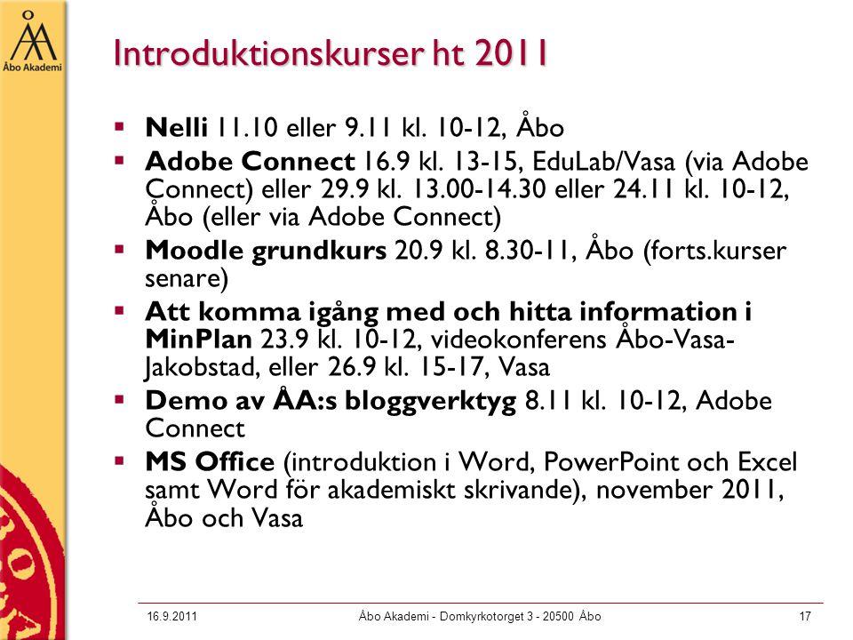 16.9.2011Åbo Akademi - Domkyrkotorget 3 - 20500 Åbo17 Introduktionskurser ht 2011  Nelli 11.10 eller 9.11 kl. 10-12, Åbo  Adobe Connect 16.9 kl. 13-