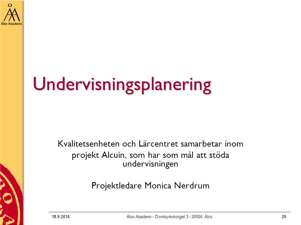 16.9.2011Åbo Akademi - Domkyrkotorget 3 - 20500 Åbo20 Undervisningsplanering Kvalitetsenheten och Lärcentret samarbetar inom projekt Alcuin, som har s