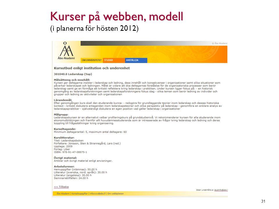 Kurser på webben, modell Kurser på webben, modell (i planerna för hösten 2012) 31