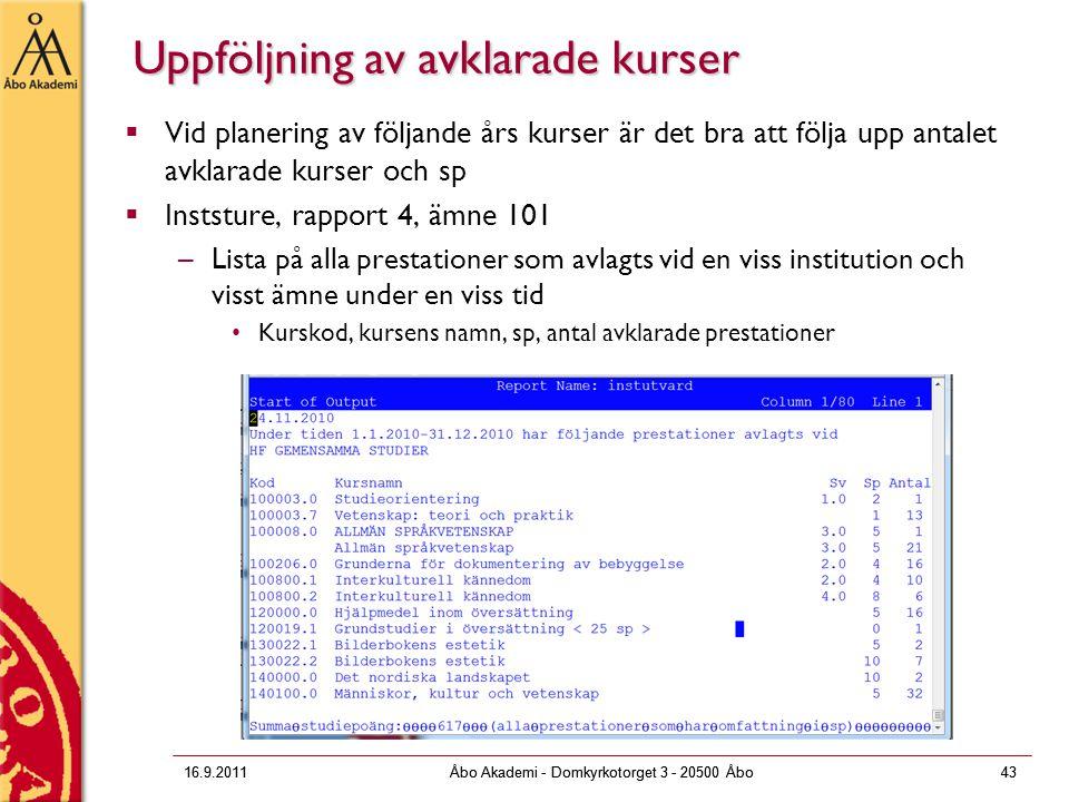 16.9.2011Åbo Akademi - Domkyrkotorget 3 - 20500 Åbo43 Uppföljning av avklarade kurser  Vid planering av följande års kurser är det bra att följa upp