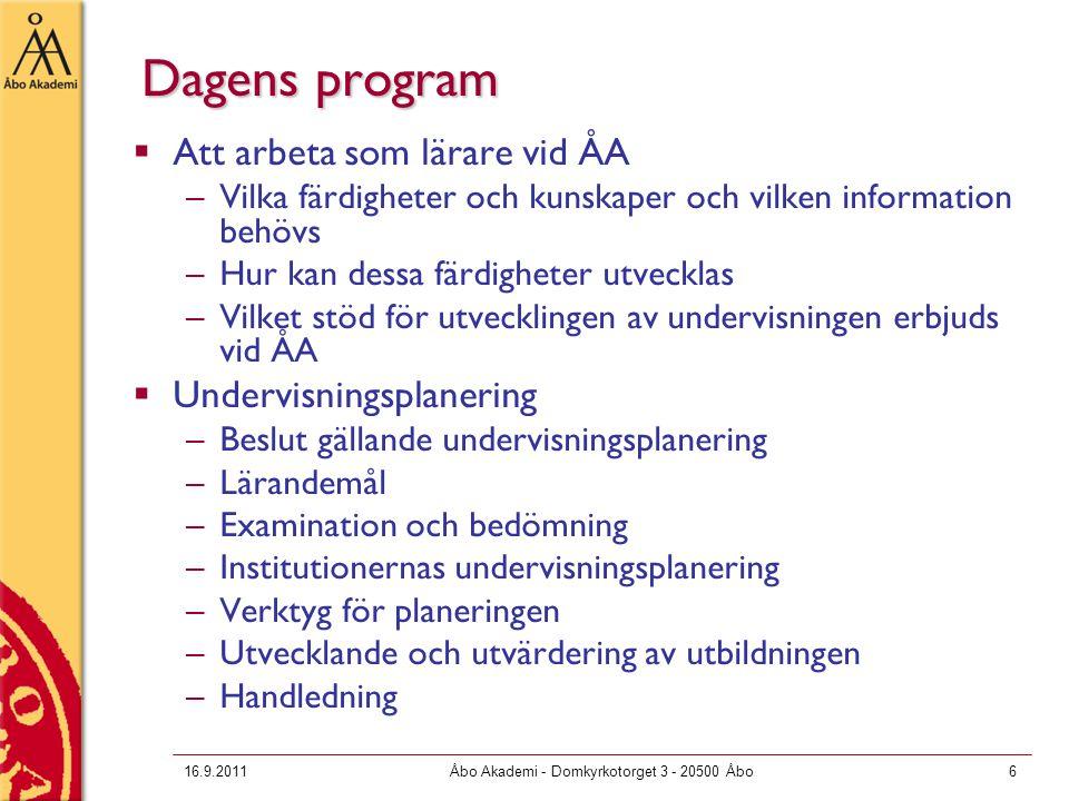 16.9.2011Åbo Akademi - Domkyrkotorget 3 - 20500 Åbo6 Dagens program  Att arbeta som lärare vid ÅA –Vilka färdigheter och kunskaper och vilken informa