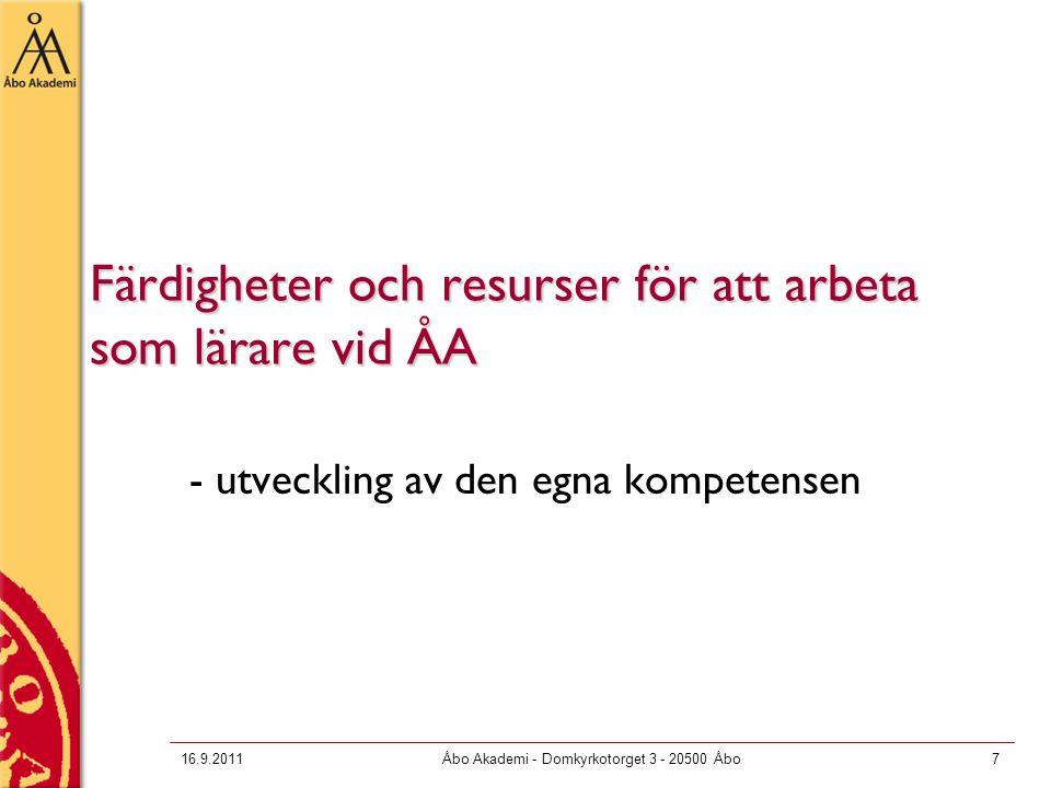 16.9.2011Åbo Akademi - Domkyrkotorget 3 - 20500 Åbo7 Färdigheter och resurser för att arbeta som lärare vid ÅA - utveckling av den egna kompetensen