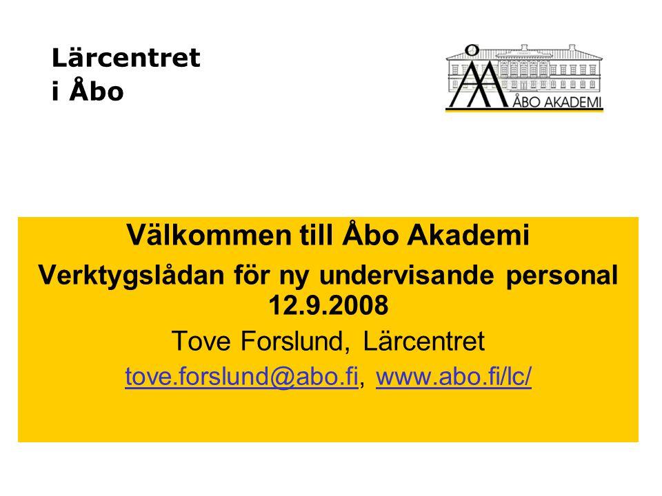 Lärcentret i Åbo Välkommen till Åbo Akademi Verktygslådan för ny undervisande personal 12.9.2008 Tove Forslund, Lärcentret tove.forslund@abo.fitove.fo