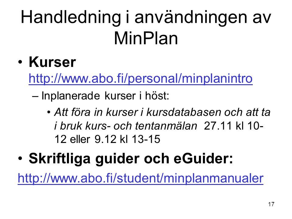 17 Handledning i användningen av MinPlan Kurser http://www.abo.fi/personal/minplanintro http://www.abo.fi/personal/minplanintro –Inplanerade kurser i