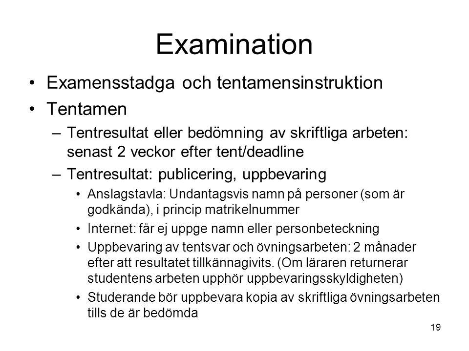 19 Examination Examensstadga och tentamensinstruktion Tentamen –Tentresultat eller bedömning av skriftliga arbeten: senast 2 veckor efter tent/deadlin