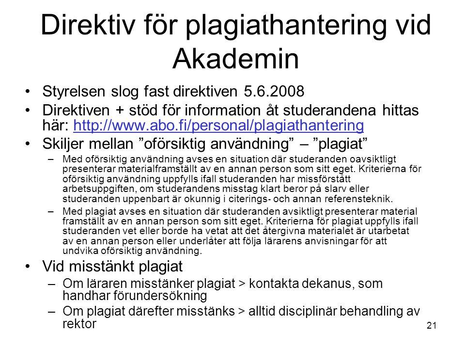21 Direktiv för plagiathantering vid Akademin Styrelsen slog fast direktiven 5.6.2008 Direktiven + stöd för information åt studerandena hittas här: ht