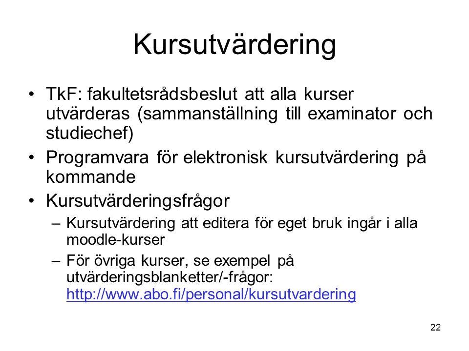 22 Kursutvärdering TkF: fakultetsrådsbeslut att alla kurser utvärderas (sammanställning till examinator och studiechef) Programvara för elektronisk ku