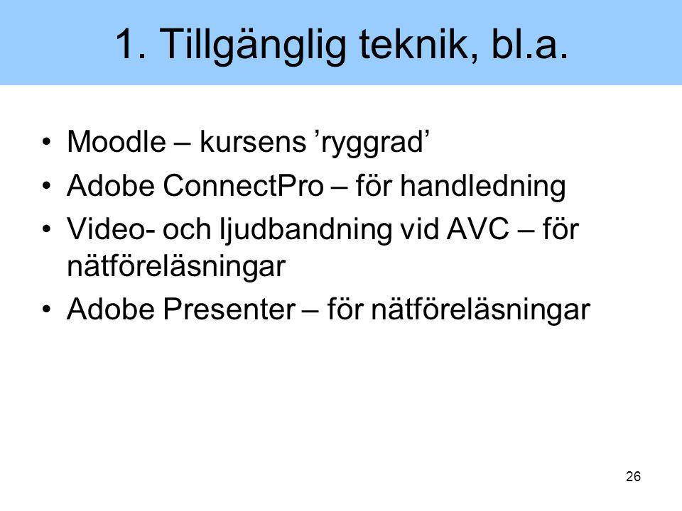 26 1. Tillgänglig teknik, bl.a. Moodle – kursens 'ryggrad' Adobe ConnectPro – för handledning Video- och ljudbandning vid AVC – för nätföreläsningar A