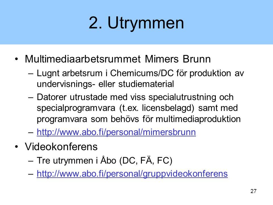 27 2. Utrymmen Multimediaarbetsrummet Mimers Brunn –Lugnt arbetsrum i Chemicums/DC för produktion av undervisnings- eller studiematerial –Datorer utru