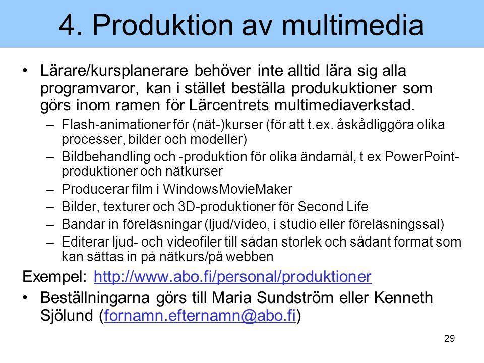 29 4. Produktion av multimedia Lärare/kursplanerare behöver inte alltid lära sig alla programvaror, kan i stället beställa produkuktioner som görs ino