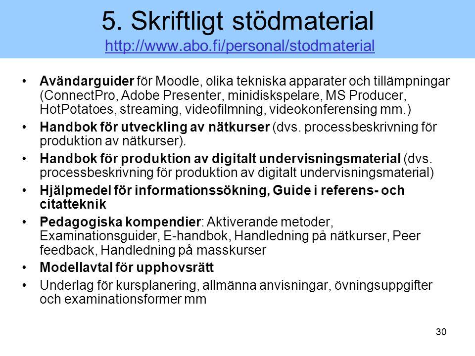 30 5. Skriftligt stödmaterial http://www.abo.fi/personal/stodmaterialhttp://www.abo.fi/personal/stodmaterial Avändarguider för Moodle, olika tekniska