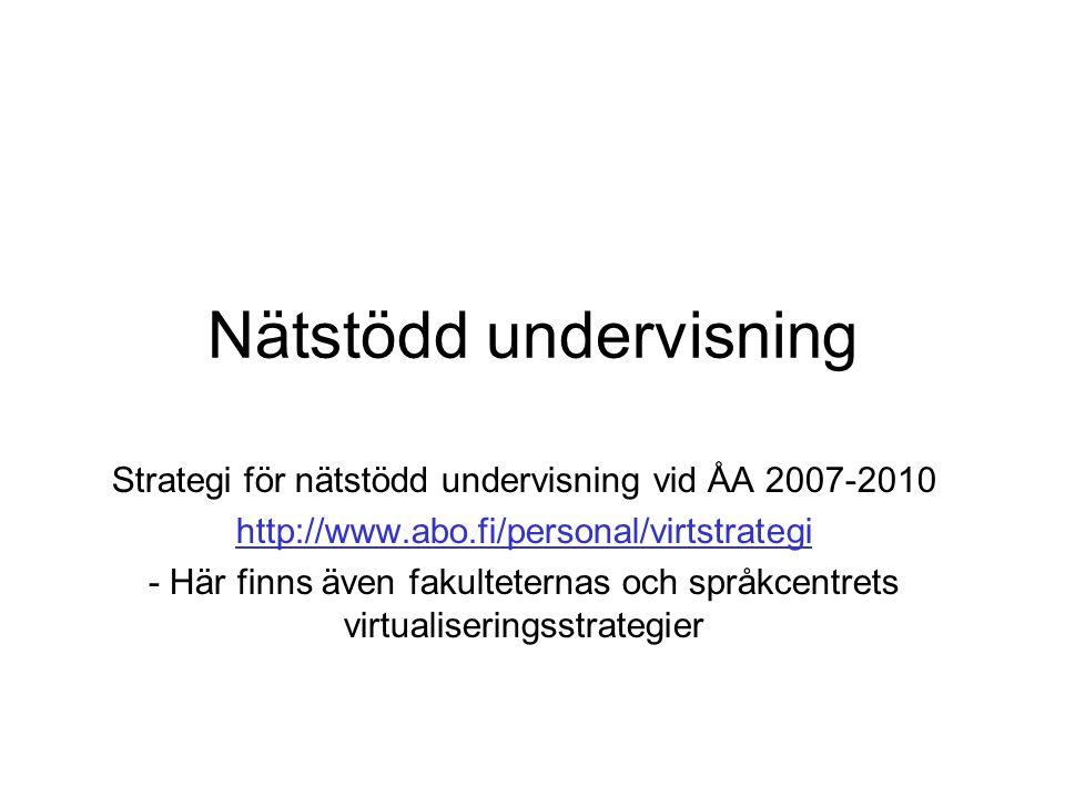 Nätstödd undervisning Strategi för nätstödd undervisning vid ÅA 2007-2010 http://www.abo.fi/personal/virtstrategi - Här finns även fakulteternas och s