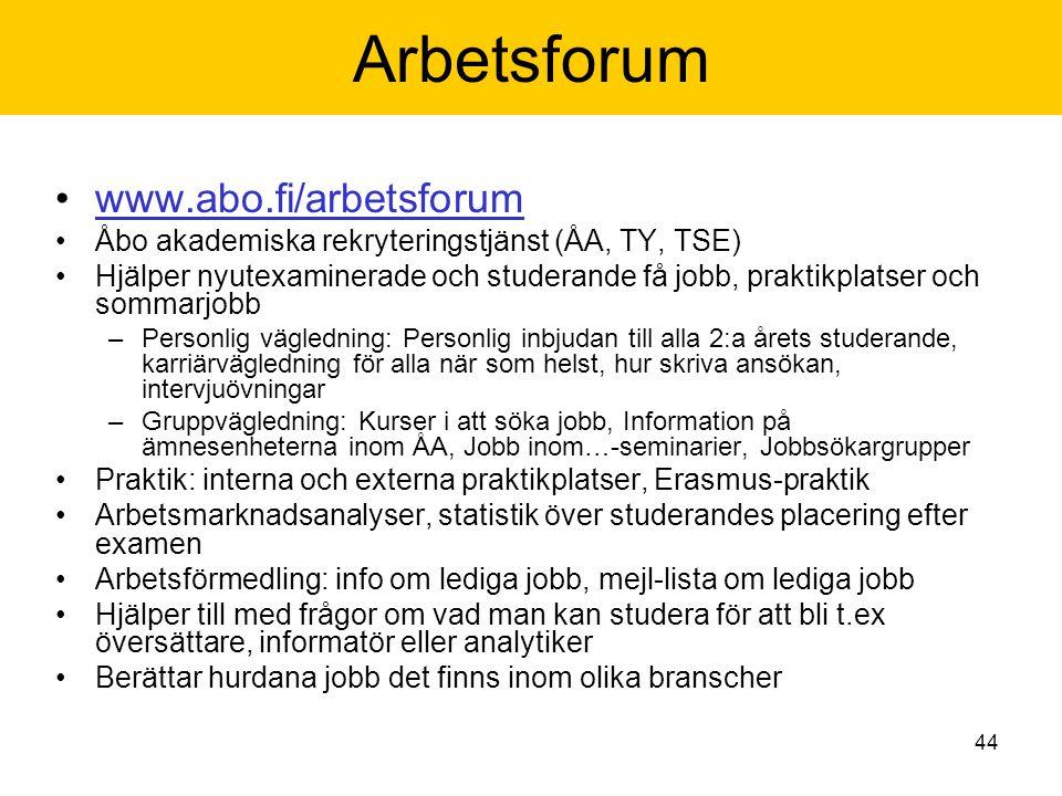 44 Arbetsforum www.abo.fi/arbetsforum Åbo akademiska rekryteringstjänst (ÅA, TY, TSE) Hjälper nyutexaminerade och studerande få jobb, praktikplatser o