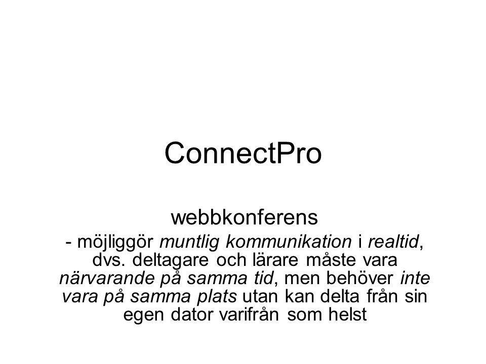 ConnectPro webbkonferens - möjliggör muntlig kommunikation i realtid, dvs. deltagare och lärare måste vara närvarande på samma tid, men behöver inte v