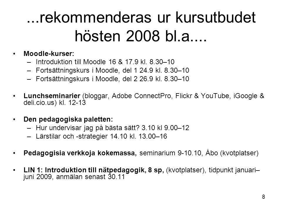 8...rekommenderas ur kursutbudet hösten 2008 bl.a.... Moodle-kurser: –Introduktion till Moodle 16 & 17.9 kl. 8.30–10 –Fortsättningskurs i Moodle, del