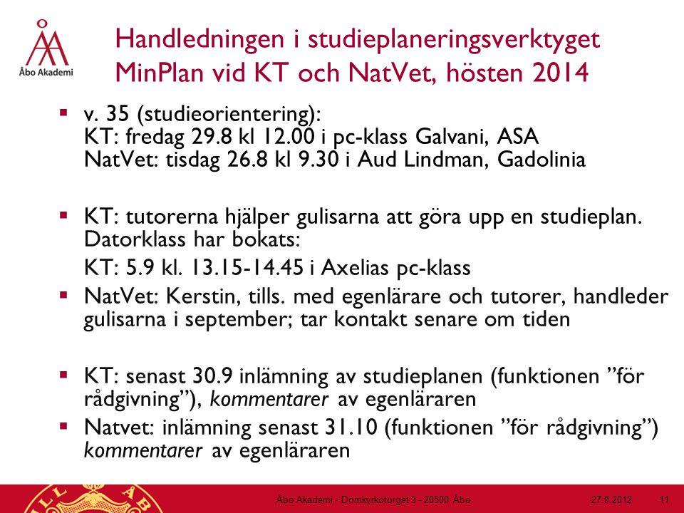 27.8.2012Åbo Akademi - Domkyrkotorget 3 - 20500 Åbo 11 Handledningen i studieplaneringsverktyget MinPlan vid KT och NatVet, hösten 2014  v.