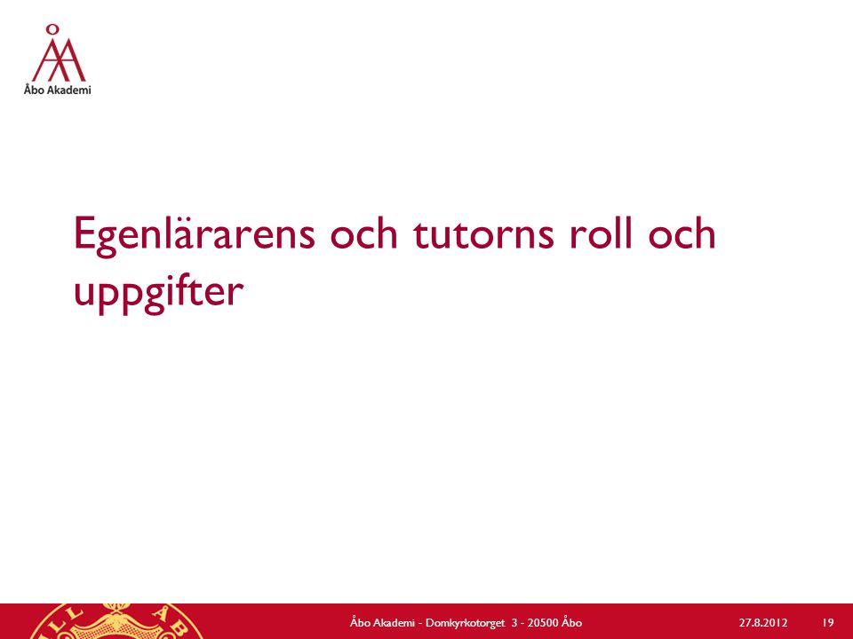 Egenlärarens och tutorns roll och uppgifter 27.8.2012Åbo Akademi - Domkyrkotorget 3 - 20500 Åbo 19