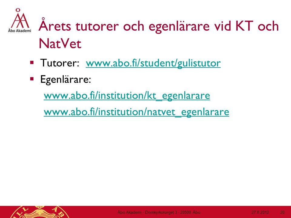 Årets tutorer och egenlärare vid KT och NatVet  Tutorer: www.abo.fi/student/gulistutorwww.abo.fi/student/gulistutor  Egenlärare: www.abo.fi/institution/kt_egenlarare www.abo.fi/institution/natvet_egenlarare 27.8.2012Åbo Akademi - Domkyrkotorget 3 - 20500 Åbo 20