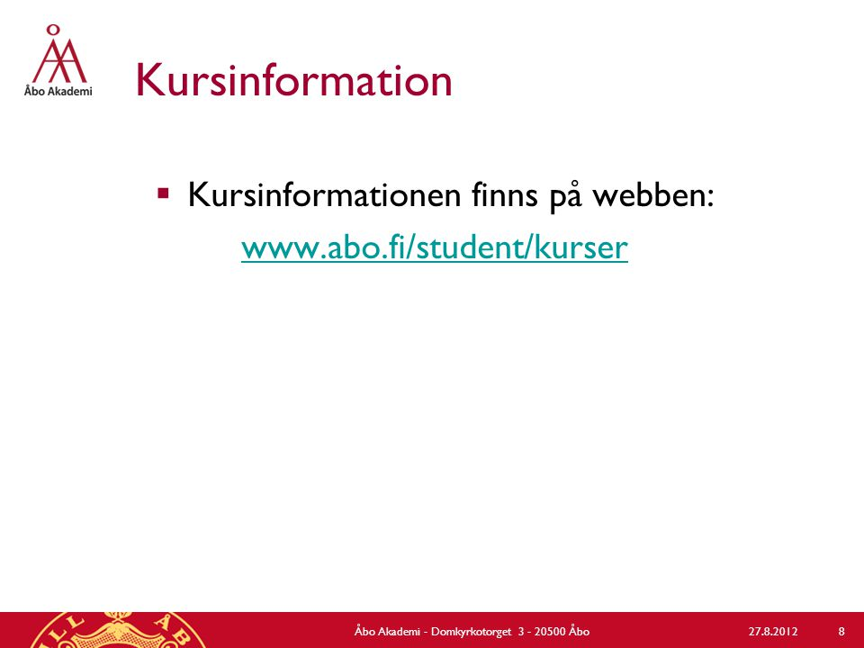 Kursinformation  Kursinformationen finns på webben: www.abo.fi/student/kurser 27.8.2012Åbo Akademi - Domkyrkotorget 3 - 20500 Åbo 8