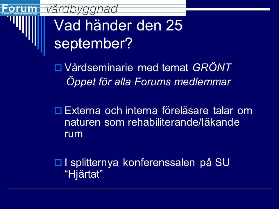 Vad händer den 25 september?  Vårdseminarie med temat GRÖNT Öppet för alla Forums medlemmar  Externa och interna föreläsare talar om naturen som reh