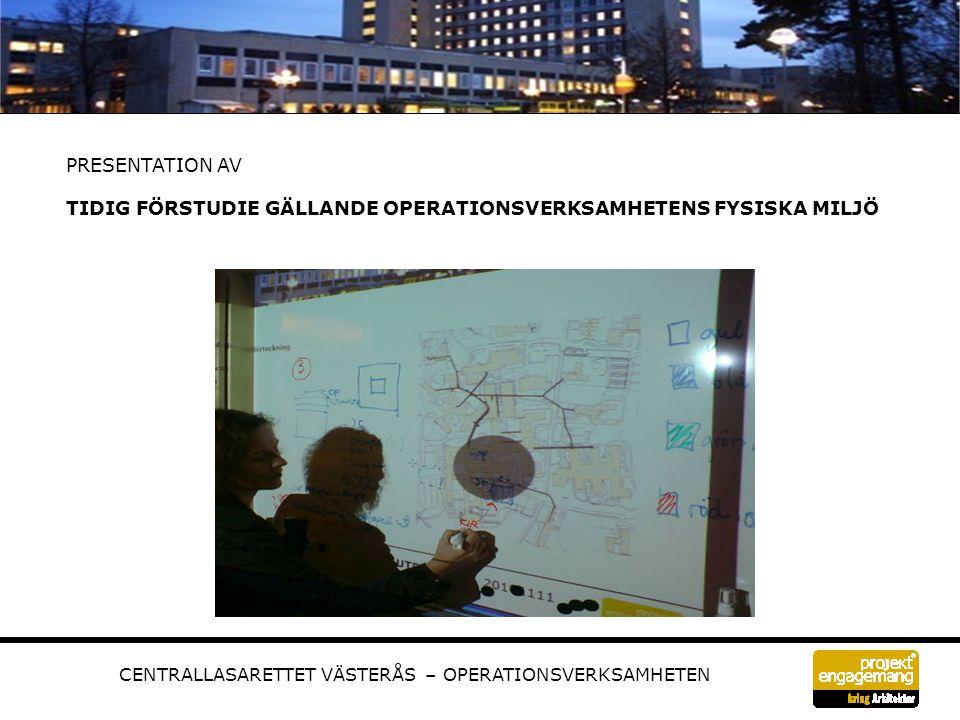 CENTRALLASARETTET VÄSTERÅS – OPERATIONSVERKSAMHETEN PRESENTATION AV TIDIG FÖRSTUDIE GÄLLANDE OPERATIONSVERKSAMHETENS FYSISKA MILJÖ Infoga bild – workshop el lik.