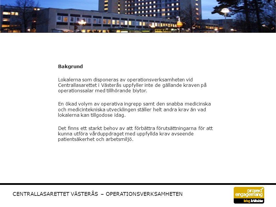 Bakgrund Lokalerna som disponeras av operationsverksamheten vid Centrallasarettet i Västerås uppfyller inte de gällande kraven på operationssalar med tillhörande biytor.