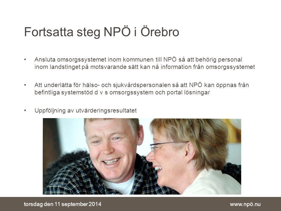 www.npö.nutorsdag den 11 september 2014 Ansluta omsorgssystemet inom kommunen till NPÖ så att behörig personal inom landstinget på motsvarande sätt kan nå information från omsorgssystemet Att underlätta för hälso- och sjukvårdspersonalen så att NPÖ kan öppnas från befintliga systemstöd d v s omsorgssystem och portal lösningar Uppföljning av utvärderingsresultatet Fortsatta steg NPÖ i Örebro