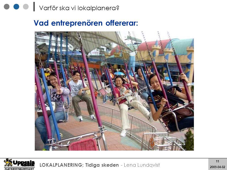 11 2008-05-21 11 2009-04-02 LOKALPLANERING; Tidiga skeden - Lena Lundqvist Vad entreprenören offererar: Varför ska vi lokalplanera?