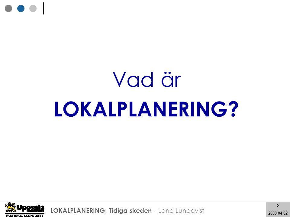 2 2008-05-21 2 2009-04-02 LOKALPLANERING; Tidiga skeden - Lena Lundqvist Vad är LOKALPLANERING?
