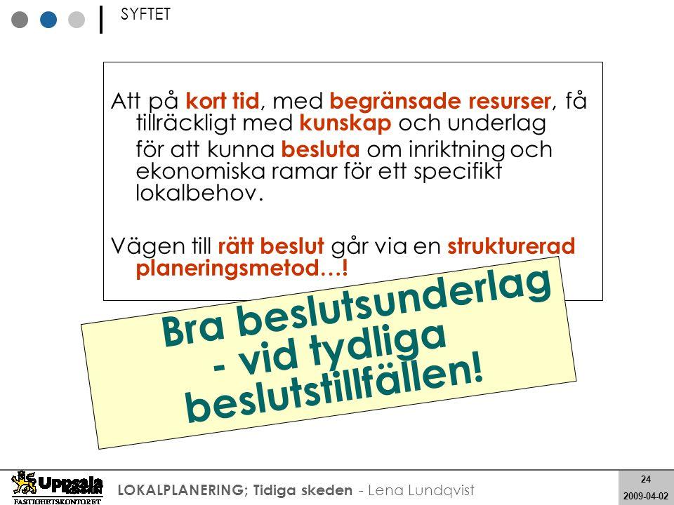 24 2008-05-21 24 2009-04-02 LOKALPLANERING; Tidiga skeden - Lena Lundqvist SYFTET Att på kort tid, med begränsade resurser, få tillräckligt med kunska
