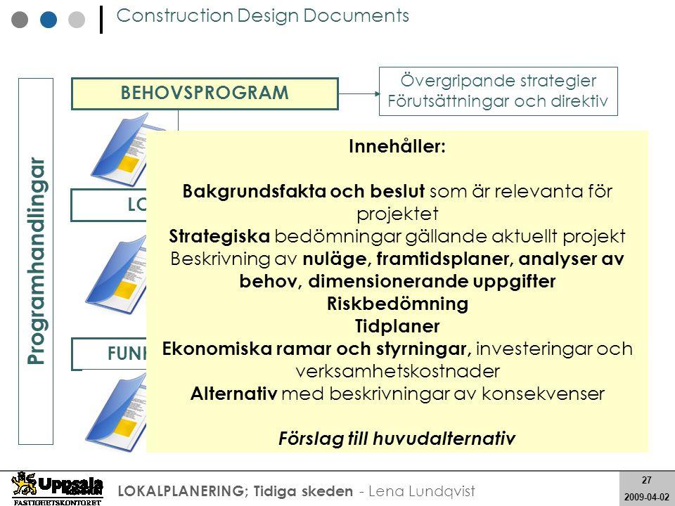 27 2008-05-21 27 2009-04-02 LOKALPLANERING; Tidiga skeden - Lena Lundqvist Construction Design Documents Lokalförteckning Gränsdragningar Sambandskrav