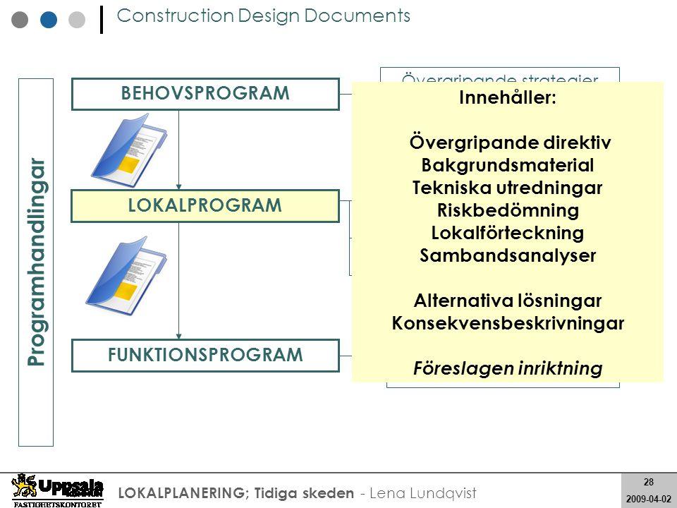 28 2008-05-21 28 2009-04-02 LOKALPLANERING; Tidiga skeden - Lena Lundqvist Construction Design Documents Programhandlingar Lokalförteckning Gränsdragn