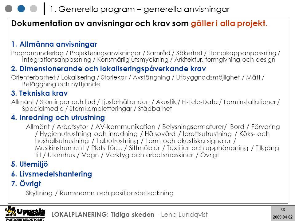 36 2008-05-21 36 2009-04-02 LOKALPLANERING; Tidiga skeden - Lena Lundqvist Dokumentation av anvisningar och krav som gäller i alla projekt. 1. Allmänn
