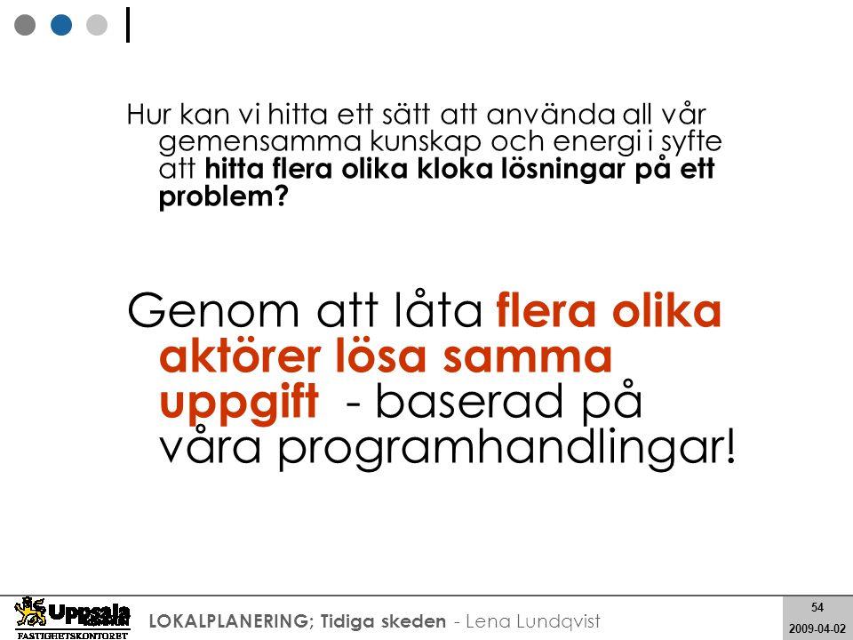 54 2008-05-21 54 2009-04-02 LOKALPLANERING; Tidiga skeden - Lena Lundqvist Hur kan vi hitta ett sätt att använda all vår gemensamma kunskap och energi