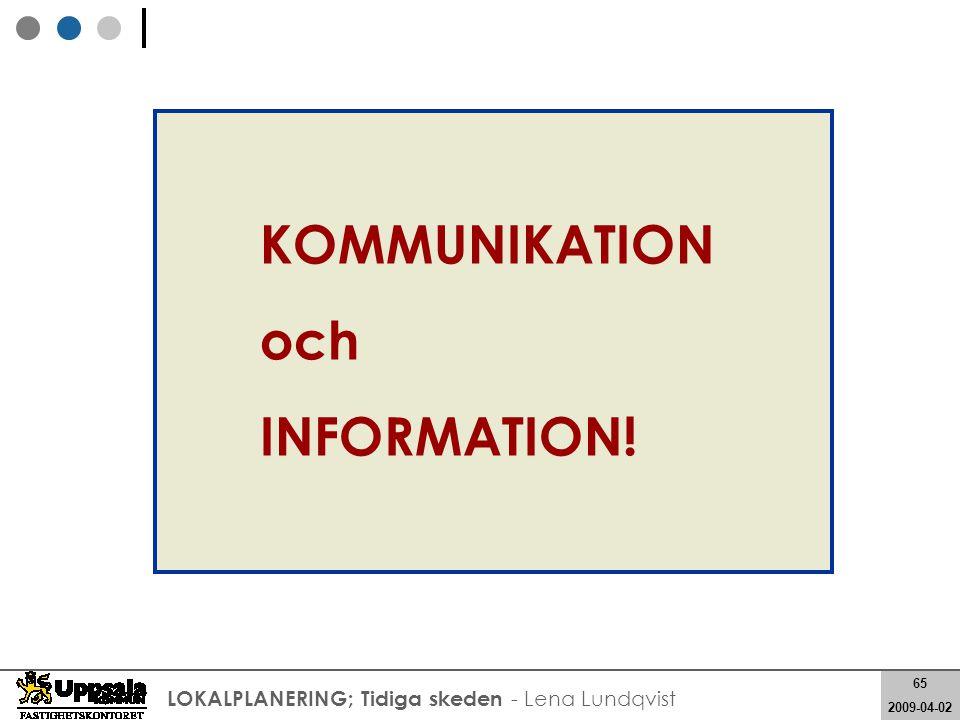 65 2008-05-21 65 2009-04-02 LOKALPLANERING; Tidiga skeden - Lena Lundqvist KOMMUNIKATION och INFORMATION!