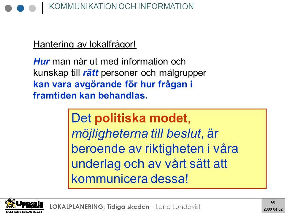 68 2008-05-21 68 2009-04-02 LOKALPLANERING; Tidiga skeden - Lena Lundqvist KOMMUNIKATION OCH INFORMATION Hantering av lokalfrågor! Hur man når ut med