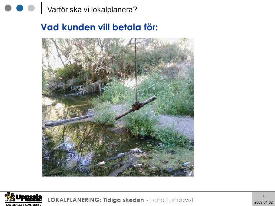 19 2008-05-21 19 2009-04-02 LOKALPLANERING; Tidiga skeden - Lena Lundqvist PROGRAM PROJEKTERINGPRODUKTIONFÖRVALTNING PROGRAM PROJEKTERINGPRODUKTIONFÖRVALTNING Påverkan Kostnader TIDPLAN med möjlighet att påverka.