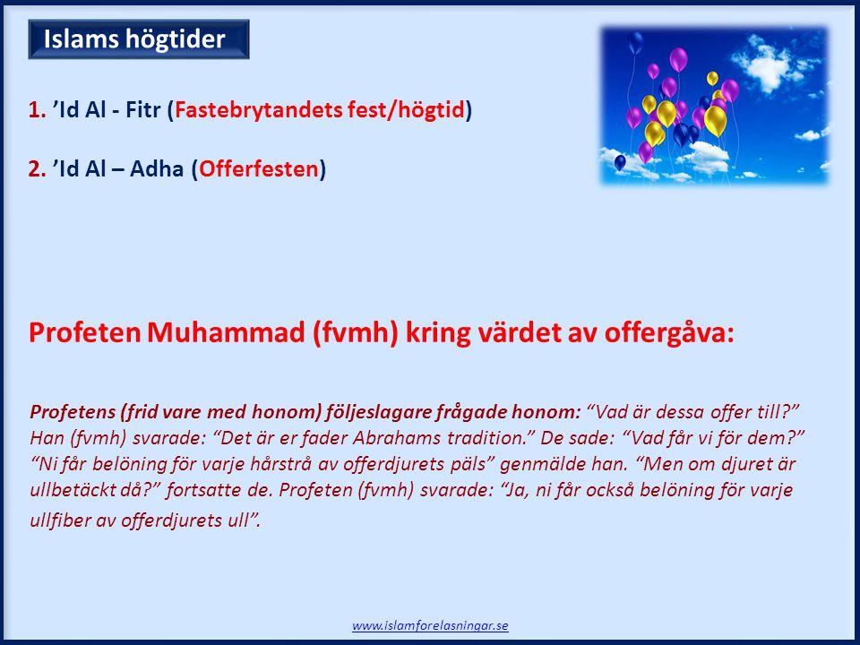 """1. 'Id Al - Fitr (Fastebrytandets fest/högtid) 2. 'Id Al – Adha (Offerfesten) Profetens (frid vare med honom) följeslagare frågade honom: """"Vad är dess"""