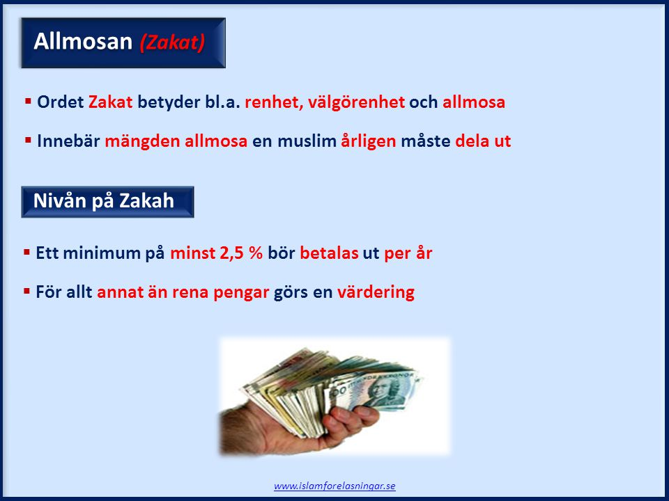 Nivån på Zakah www.islamforelasningar.se Allmosan (Zakat)  Ordet Zakat betyder bl.a. renhet, välgörenhet och allmosa  Innebär mängden allmosa en mus