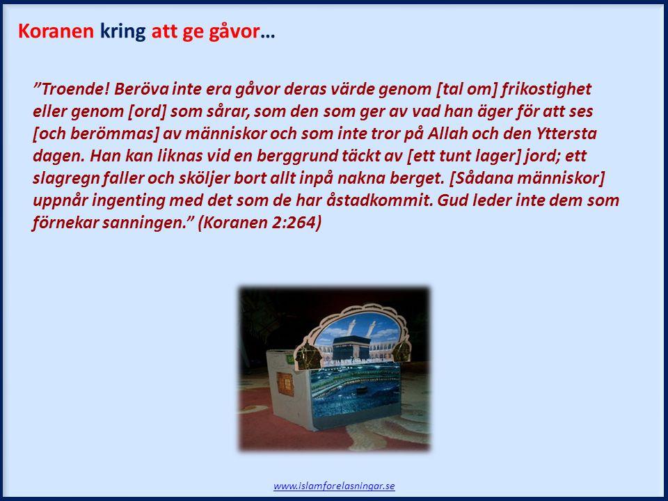 """""""Troende! Beröva inte era gåvor deras värde genom [tal om] frikostighet eller genom [ord] som sårar, som den som ger av vad han äger för att ses [och"""