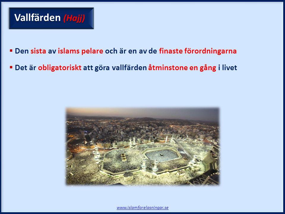 www.islamforelasningar.se Vallfärden (Hajj)  Den sista av islams pelare och är en av de finaste förordningarna  Det är obligatoriskt att göra vallfä