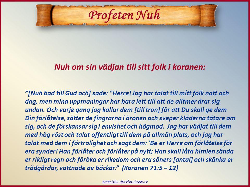 www.islamforelasningar.se Profeten Nuh Nuh om sin vädjan till sitt folk i koranen: [Nuh bad till Gud och] sade: Herre.